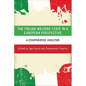The Italian Welfare State in a European Perspective by Edited by Ugo Ascoli & Edited by Emmanuele Pavolini