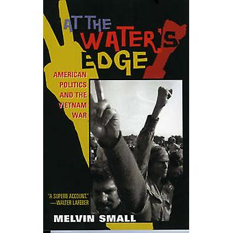 At the Waters Edge  American Politics and the Vietnam War by Melvin Small