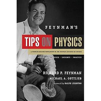 Feynmans Tips on Physics  Reflections Advice Insights Practice by Richard P Feynman & Michael A Gottlieb & Foreword by Ralph Leighton