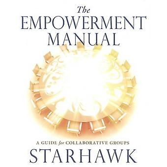 Empowerment Manual - A Guide for Colloraborative Groups by Starhawk -