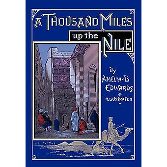 A Thousand Miles up the Nile Fully Illustrated Second Edition by Edwards & Amelia B