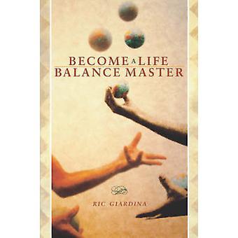 Become a Life Balance Master by Giardina & Ric