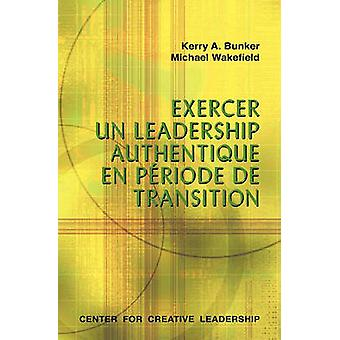 Leading with Authenticity in Times of Transition French Canadian by Bunker & Kerry A