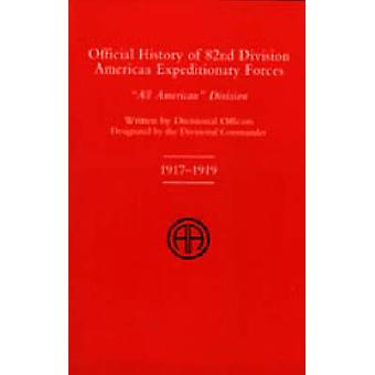 Official History of the 82nd American Division Allied Expeditionary Forces by Divisional Officers of the 82nd Division