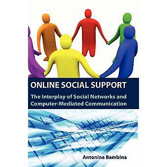Online Social Support The Interplay of Social Networks and ComputerMediated Communication by Bambina & Antonina D.