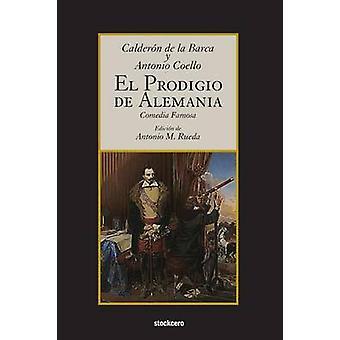 El prodigio de Alemania by Calderon de la Barca & Pedro