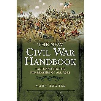 The New Civil War Handbook - Facts and Photos from America's Greatest