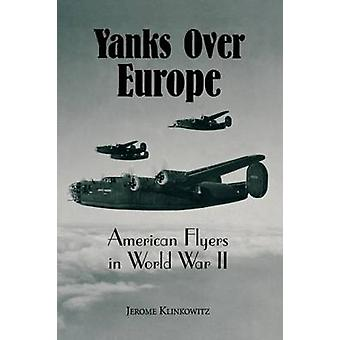 Yanks Over Europe American Flyers in de Tweede Wereldoorlog door Klinkowitz & Jerome