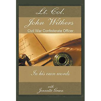 LT Col John Withers Civil War Confederate Officer in His Own Words American Civil War Journal of Asst Adjt General for Jefferson Davis Records of by Withers & John