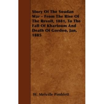 Story Of The Soudan War  From The Rise Of The Revolt 1881 To The Fall Of Khartoum And Death Of Gordon Jan 1885 by Pimblett & W. Melville