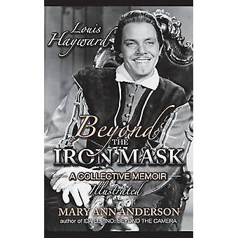 Louis Hayward Beyond the Iron Mask A Collective Memoir Illustrated hardback by Anderson & Mary Ann