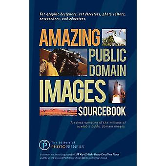 Amazing Public Domain Images Sourcebook by Photopreneur & The Editors of