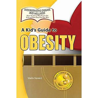 A Kids Guide to Obesity by Stewart & Sheila