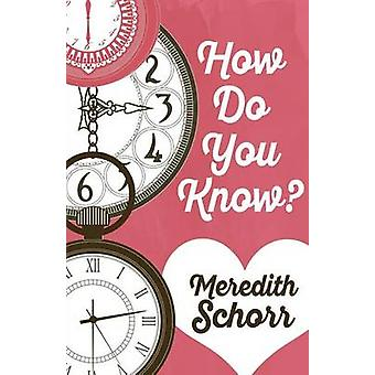 HOW DO YOU KNOW by Schorr & Meredith