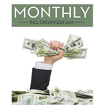 Monthly Bill Organizer 2015 by Publishing LLC & Speedy
