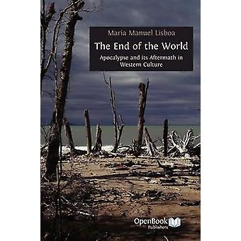 The End of the World Apocalypse and Its Aftermath in Western Culture by Lisboa & Maria Manuel