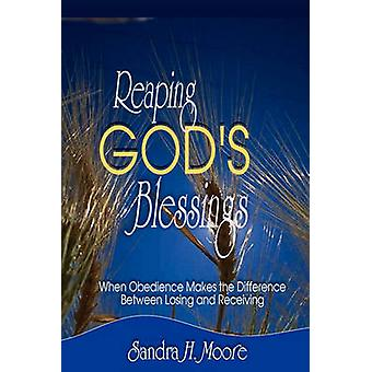 Reaping Gods Blessings When Obedience Makes the Difference by Moore & Sandra H