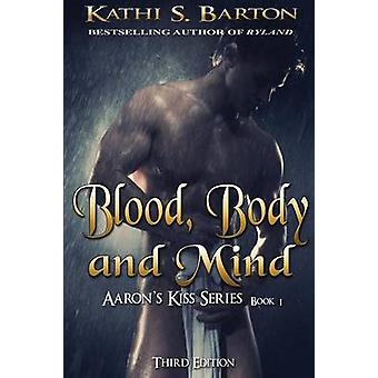 Blood Body and Mind by Barton & Kathi S.