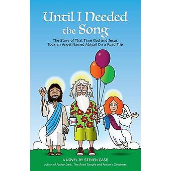 Until I Needed the Song The Story of That Time God and Jesus Took an Angel Named Abigail On a Road Trip by Case & Steven