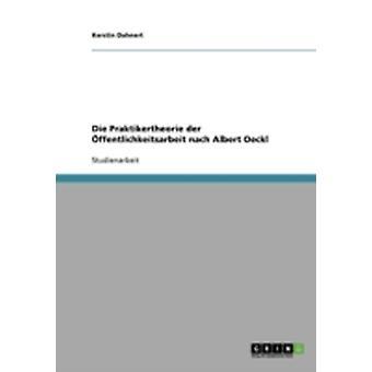 Die Praktikertheorie der ffentlichkeitsarbeit nach Albert Oeckl by Dahnert & Kerstin