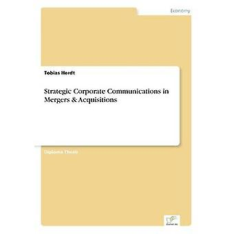 Strategic Corporate Communications in Mergers  Acquisitions by Herdt & Tobias