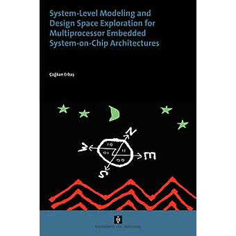 SystemLevel Modelling and Design Space Exploration for Multiprocessor Embedded SystemonChip Architectures by Erbas & Cagkan