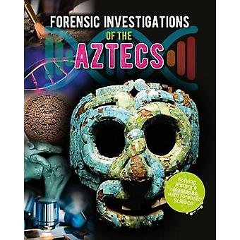 Forensic Investigations of the Ancient Aztecs by James Bow - 97807787
