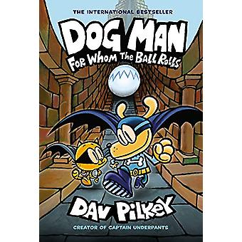 Dog Man 7 - For Whom the Ball Rolls by Dav Pilkey - 9781338236590 Book