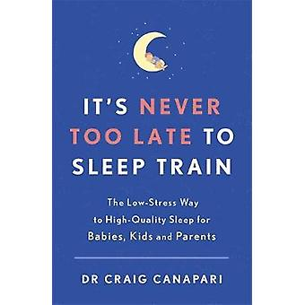 It's Never too Late to Sleep Train - The low stress way to high qualit