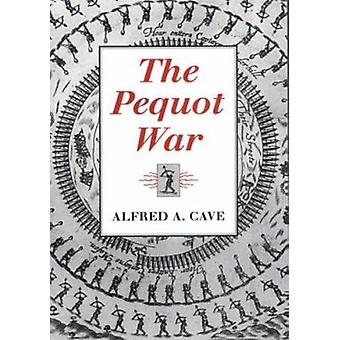 The Pequot War by Alfred A. Cave - 9781558490307 Book