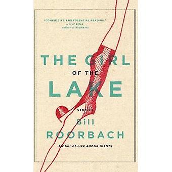 The Girl of the Lake by Professor Bill Roorbach - 9781616208127 Book