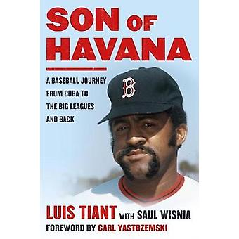 Son of Havana - A Baseball Journey from Cuba to the Big Leagues and Ba