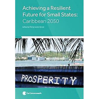 Achieving a Resilient Future for Small States - Caribbean 2050 by Denn