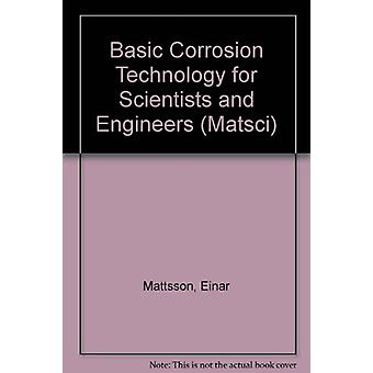 Basic Corrosion Technology for Scientists and Engineers by Einar Matt