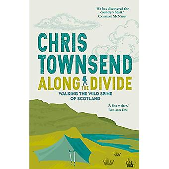 Along the Divide - Walking the Wild Spine of Scotland by Chris Townsen