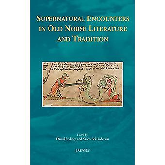 Supernatural Encounters in Old Norse Literature and Tradition by Kare