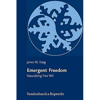Emergent Freedom - Naturalizing Free Will by James W. Haag - Terrence