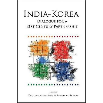 India-Korea - Dialogue for a 21st Century Partnership by Choong Yong A