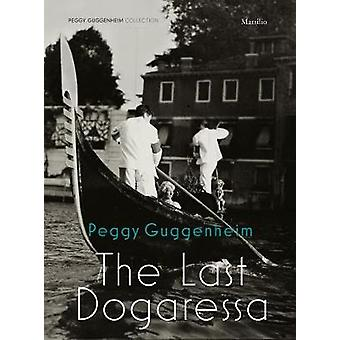 Peggy Guggenheim - The Last Dogaressa by Karole P. B. Vail - 978882970