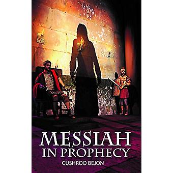 The Messiah in Prophecy by Cushroo Bejon - 9781912120147 Book