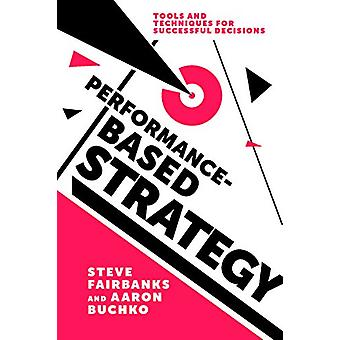 Performance-Based Strategy - Tools and Techniques for Successful Decis