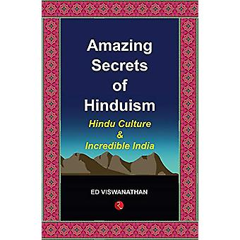 Amazing Secrets of Hinduism - Hindu Culture and Incredible India by Ed