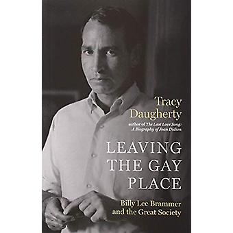 Leaving the Gay Place - Billy Lee Brammer and the Great Society by Tra