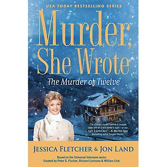 Murder She Wrote The Murder Of Twelve by Jessica Fletcher
