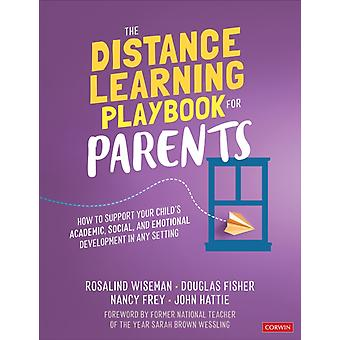 The Distance Learning Playbook for Parents  How to Support Your Childs Academic Social and Emotional Development in Any Setting by Rosalind Wiseman & Douglas Fisher & Nancy Frey & John Hattie