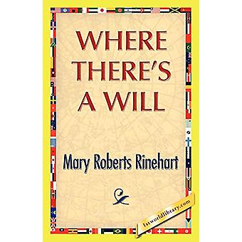 Where There's a Will by Mary Roberts Rinehart - 9781421888644 Book