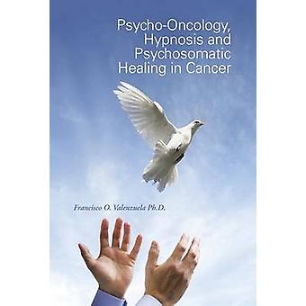 Psycho-Oncology - Hypnosis and Psychosomatic Healing in Cancer by Fra