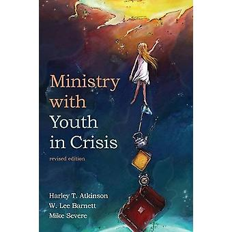 Ministry with Youth in Crisis - Revised Edition by Harley T Atkinson