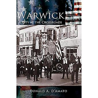 Warwick - A City at the Crossroads by Donald A D'Amato - 9781589731516