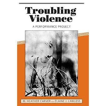 Huolestuttava väkivalta - M. Heather Carverin esitysprojekti - 9781